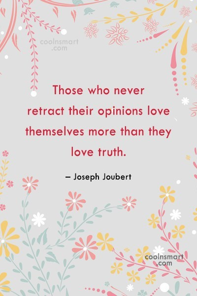 Quote: Those who never retract their opinions love...