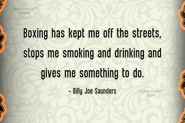 Boxing Quote: Boxing has kept me off the streets,...