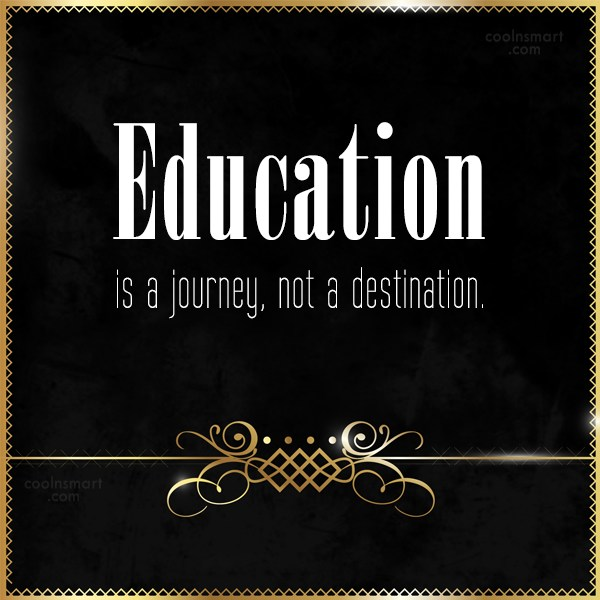Quote: Education is a journey, not a destination.
