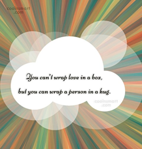 Hug Quote: You can't wrap love in a box,...