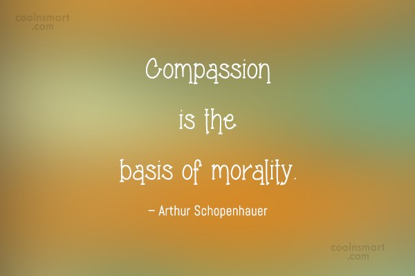 Compassion Quote: Compassion is the basis of morality. –...