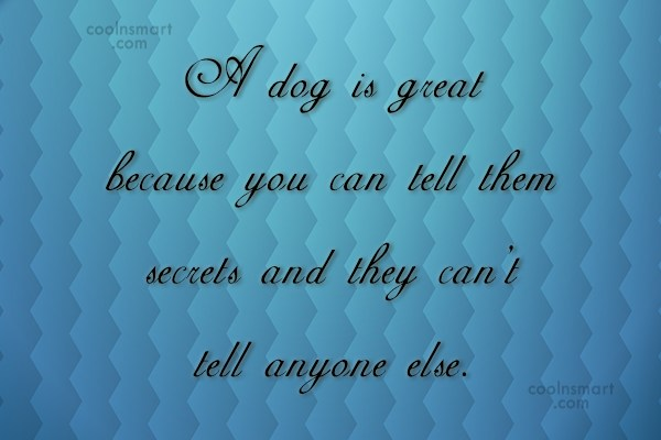 Dogs Quote: A dog is great because you can...