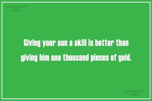 Son Quote: Giving your son a skill is better...
