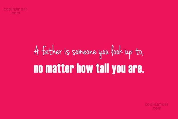 Father Quote: A father is someone you look up...