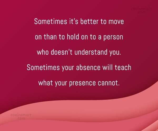 Absence Quote: Sometimes it's better to move on than...