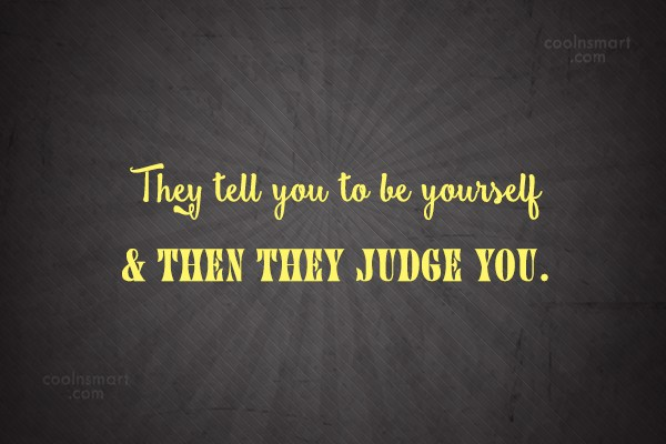 Being Yourself Quote: They tell you to be yourself &...