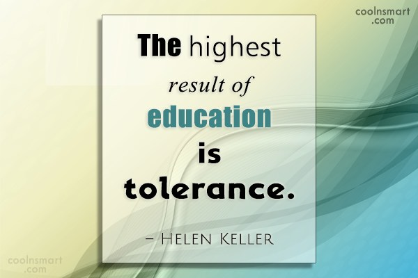 Quote: The highest result of education is tolerance...