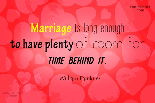 Quote: Marriage is long enough to have plenty...