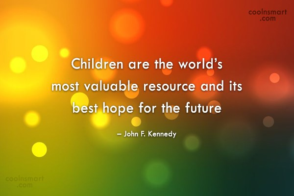Quote: Children are the world's most valuable resource...