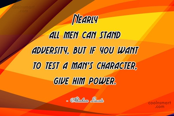 Adversity Quote: Nearly all men can stand adversity, but...