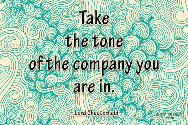 Quote: Take the tone of the company you...