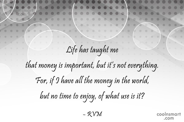 Life Quote: Life has taught me that money is...