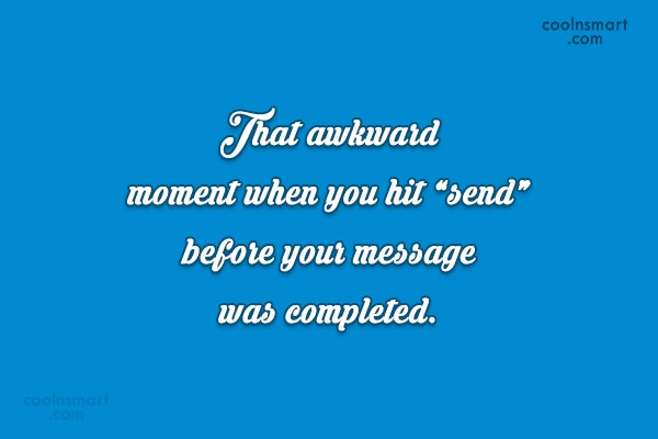 "Funny Awkward Moments Quote: That awkward moment when you hit ""send""..."