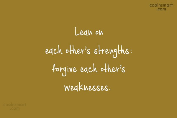 Wedding Quote: Lean on each others' strengths; forgive each...