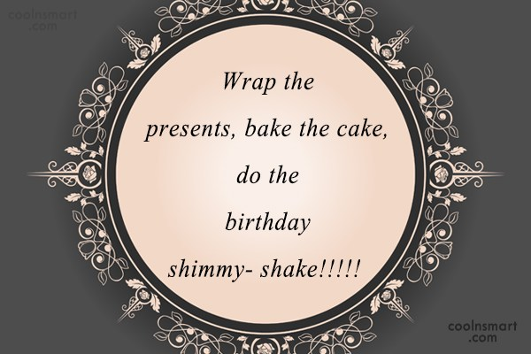 Birthday Quote: Wrap the presents, bake the cake, do...