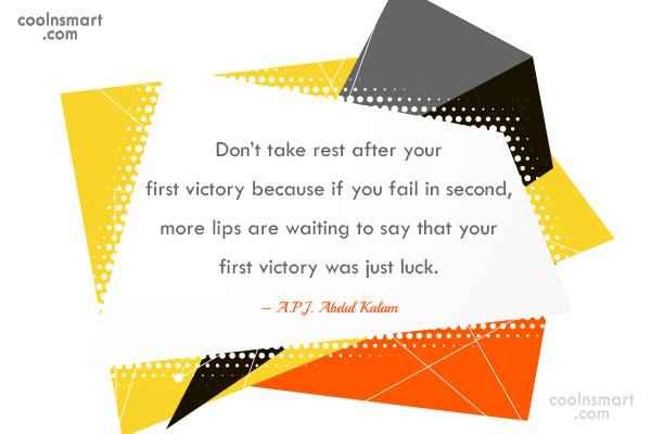 Victory Quote: Don't take rest after your first victory...