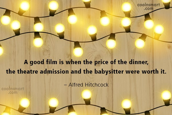 Quote: A good film is when the price...