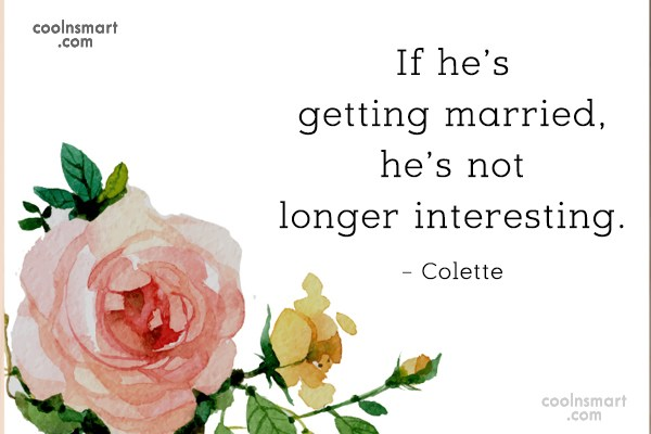 Quote: If he's getting married, he's not longer...
