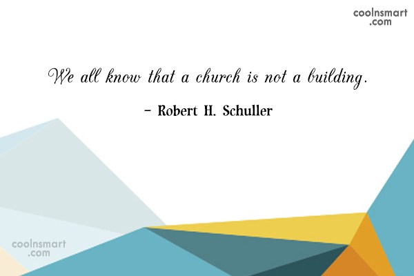 Faith Quote: We all know that a church is...