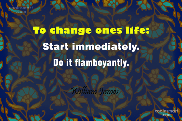 Change Quote: To change ones life: Start immediately. Do...