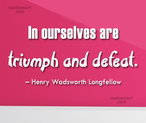 Victory Quote: In ourselves are triumph and defeat. –...