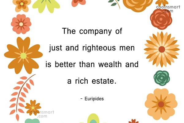 Quote: The company of just and righteous men...