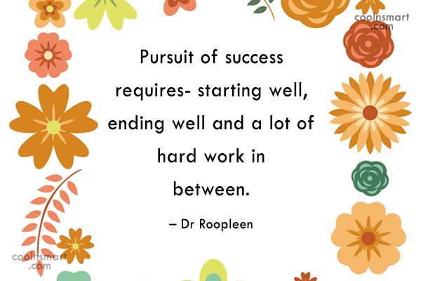 Quote: Pursuit of success requires- starting well, ending...