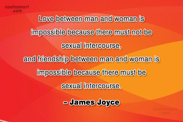 Quote: Love between man and woman is impossible...
