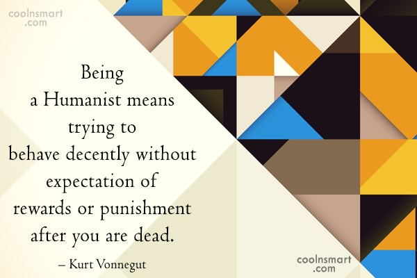 Quote: Being a Humanist means trying to behave...