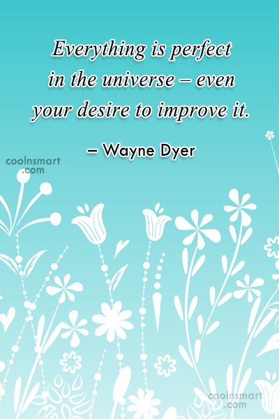 Perfection Quote: Everything is perfect in the universe –...