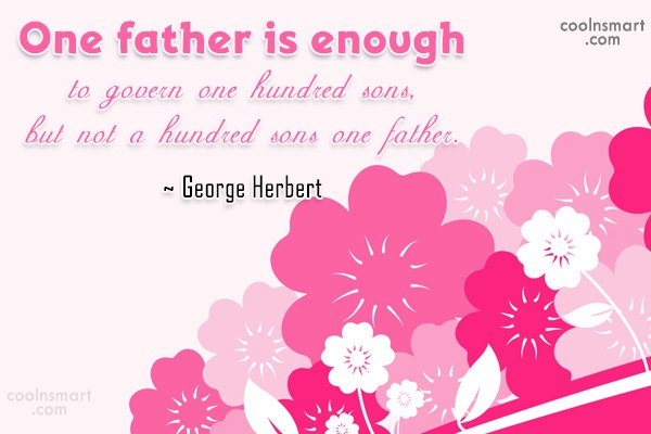 Father Quote: One father is enough to govern one...