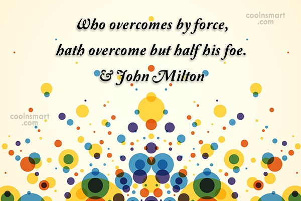 Victory Quote: Who overcomes by force, hath overcome but...