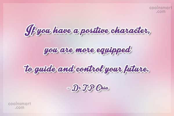 Positive Quote: If you have a positive character, you...