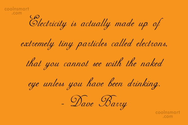 Quote: Electricity is actually made up of extremely...