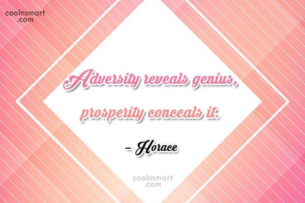 Quote: Adversity reveals genius, prosperity conceals it. –...