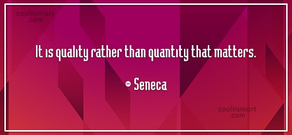 Quote: It is quality rather than quantity that...