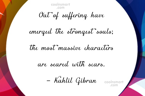 Adversity Quote: Out of suffering have emerged the strongest...