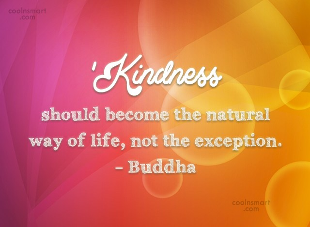 Quote: Kindness should become the natural way of...