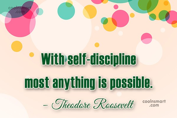 Discipline Quote: With self-discipline most anything is possible. –...
