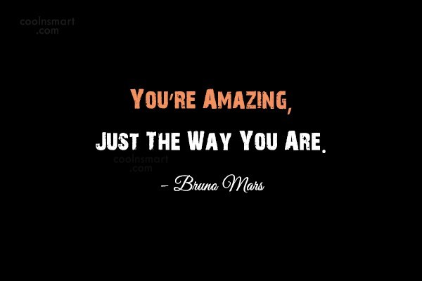Quote: You're Amazing, Just The Way You Are....