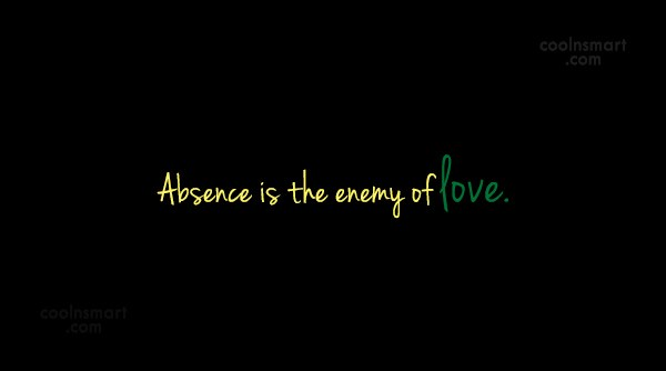 Absence Quote: Absence is the enemy of love.