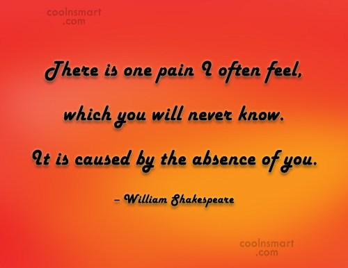 Absence Quote: There is one pain I often feel,...