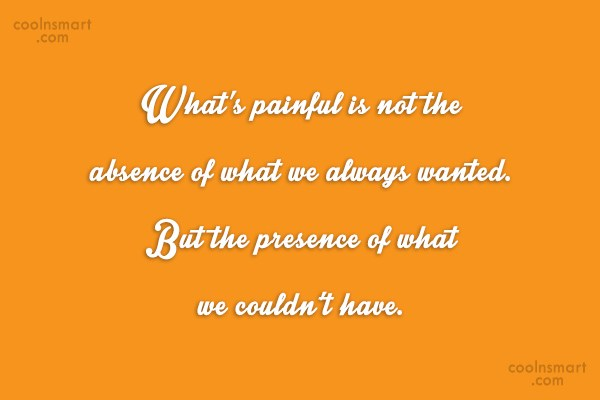 Absence Quote: What's painful is not the absence of...