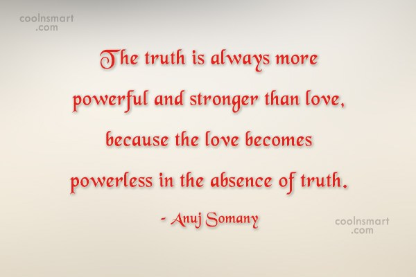 Absence Quote: The truth is always more powerful and...