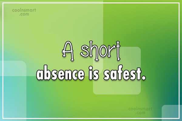 Absence Quote: A short absence is safest.