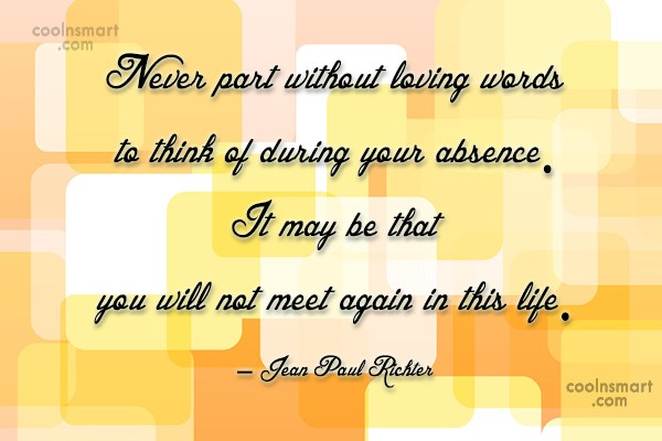 Absence Quote: Never part without loving words to think...