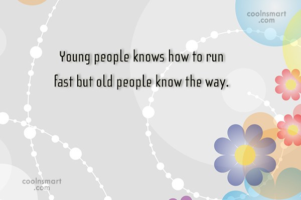 Age Quote: Young people knows how to run fast...