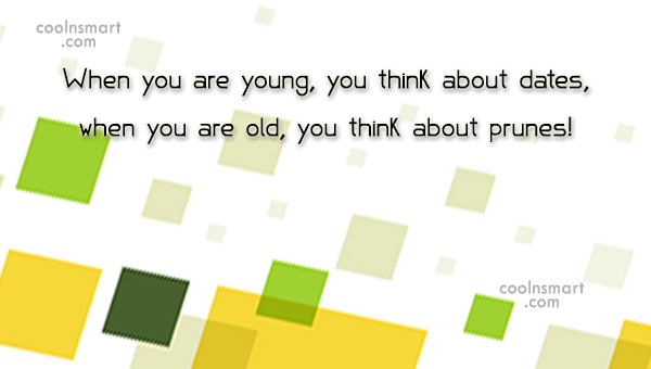 Age Quote: When you are young, you think about...