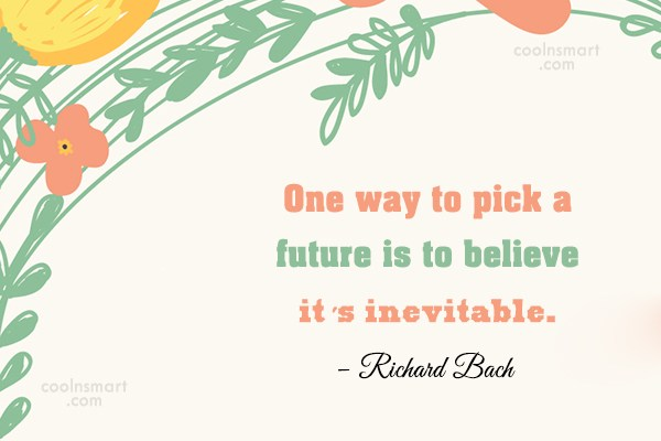 Quote: One way to pick a future is...