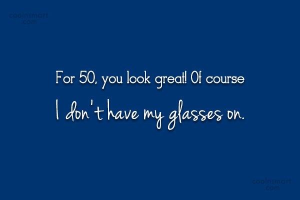 Age Quote: For 50, you look great! Of course...
